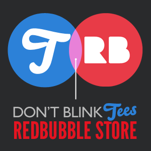 Get posters, stickers, iPhone and iPad cases and more in the Don't Blink Tees Red Bubble Store!