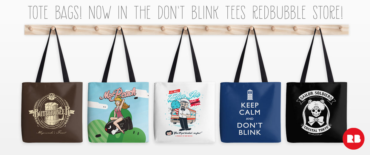 Tote bags now in the Don't Blink Tees Redbubble Store