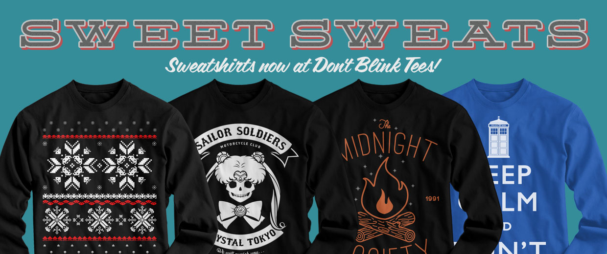 Sweatshirts now at Don't Blink Tees!