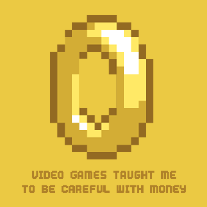 Video games taught me to be careful with money